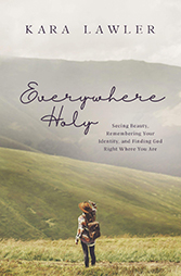 Everywhere Holy by Kara Lawler