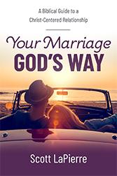 Your Marriage God's Way: Scott LaPierre