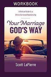 Your Marriage God's Way Workbook: Scott LaPierre